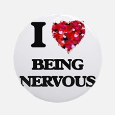 I Love Being Nervous Ornament (Round)