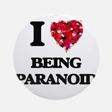 I Love Being Paranoid Ornament (Round)