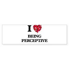 I Love Being Perceptive Bumper Bumper Sticker