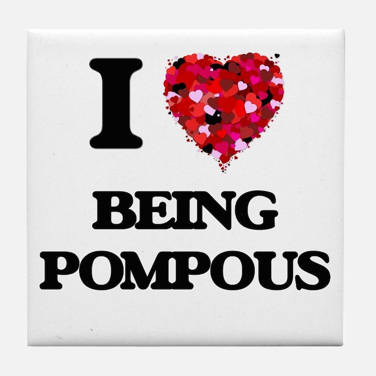 I Love Being Pompous Tile Coaster