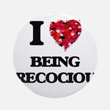 I Love Being Precocious Ornament (Round)
