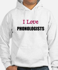 I Love PHONOLOGISTS Hoodie