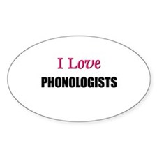 I Love PHONOLOGISTS Oval Decal