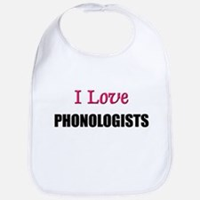 I Love PHONOLOGISTS Bib