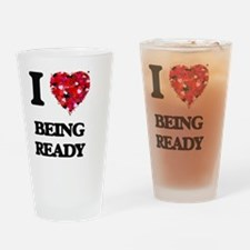 I Love Being Ready Drinking Glass
