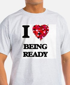I Love Being Ready T-Shirt