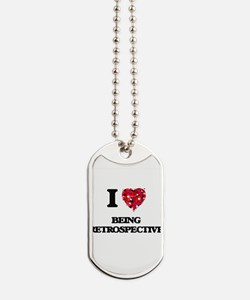 I Love Being Retrospective Dog Tags
