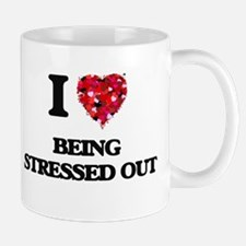 I love Being Stressed Out Mugs