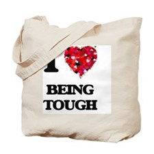 I love Being Tough Tote Bag