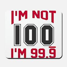 I'm not 100 I'm 99.9 Mousepad