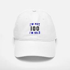 I'm not 100 I'm 99.9 Baseball Baseball Cap