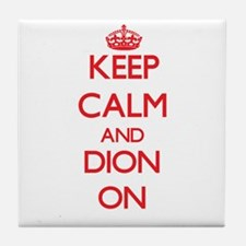 Keep Calm and Dion ON Tile Coaster