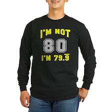 I'm not 80 I'm 79.9 T