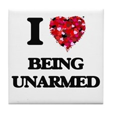I love Being Unarmed Tile Coaster