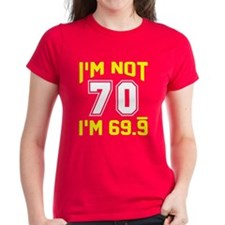 I'm not 70 I'm 69.9 Tee
