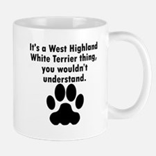 Its A West Highland White Terrier Thing Mugs