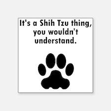 Its A Shih Tzu Thing Sticker