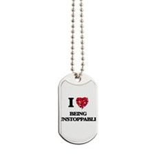 I love Being Unstoppable Dog Tags