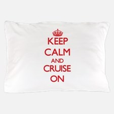 Keep Calm and Cruise ON Pillow Case