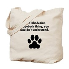 Its A Rhodesian Ridgeback Thing Tote Bag