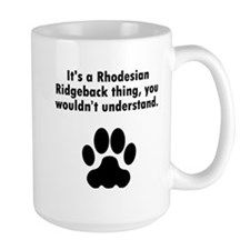 Its A Rhodesian Ridgeback Thing Mugs