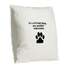 Its A Pit Bull Thing Burlap Throw Pillow