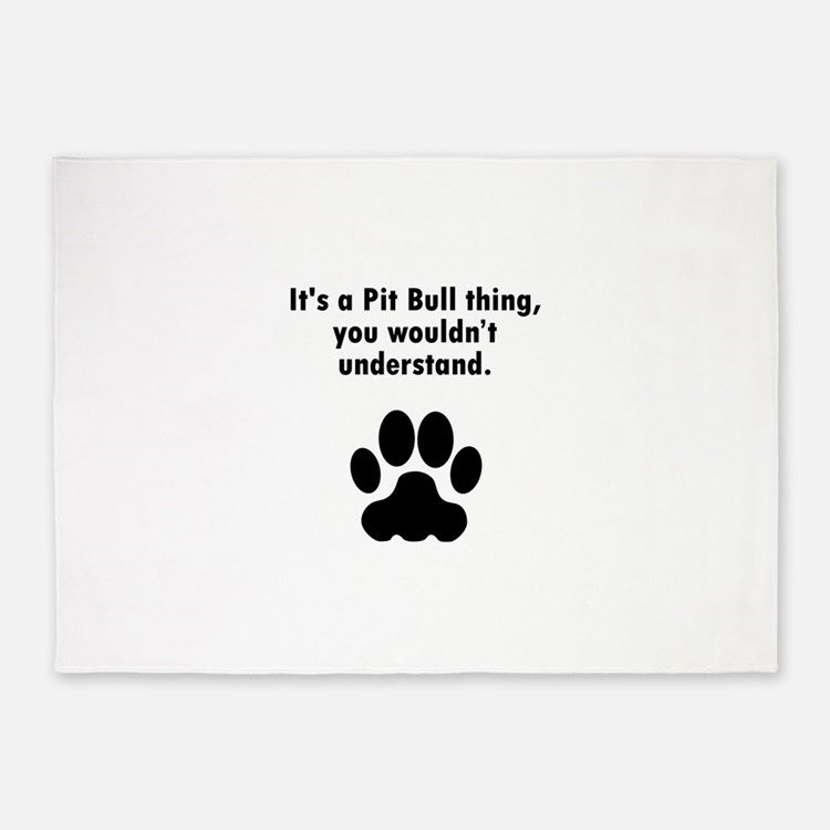 Its A Pit Bull Thing 5'x7'Area Rug
