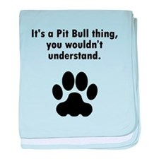 Its A Pit Bull Thing baby blanket