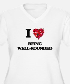 I love Being Well-Rounded Plus Size T-Shirt