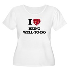 I love Being Well-To-Do Plus Size T-Shirt