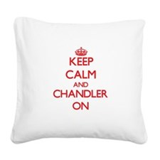 Keep Calm and Chandler ON Square Canvas Pillow