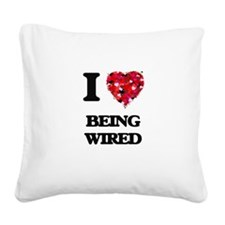 I love Being Wired Square Canvas Pillow