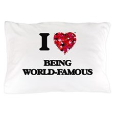 I love Being World-Famous Pillow Case