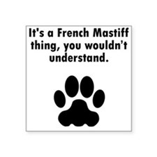 Its A French Mastiff Thing Sticker