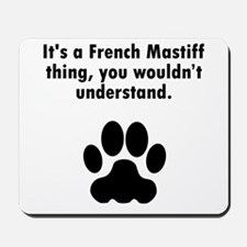 Its A French Mastiff Thing Mousepad
