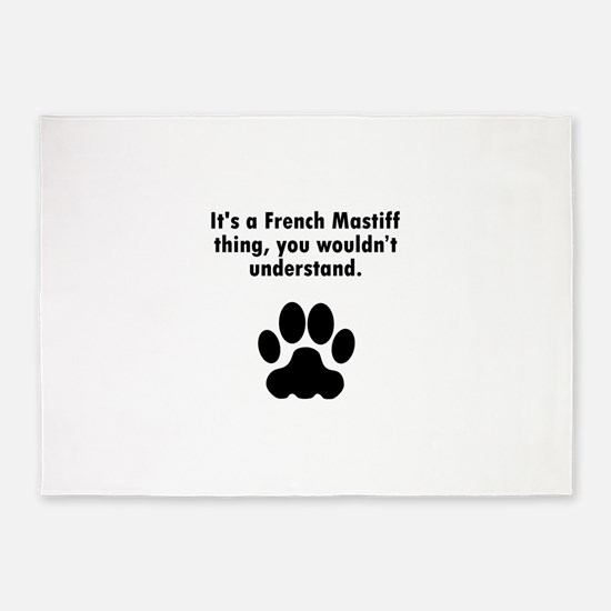 Its A French Mastiff Thing 5'x7'Area Rug