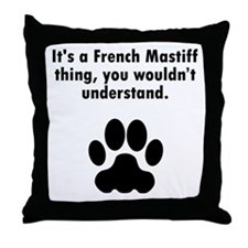 Its A French Mastiff Thing Throw Pillow