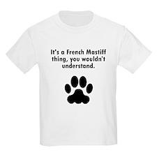 Its A French Mastiff Thing T-Shirt