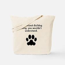Its A French Bulldog Thing Tote Bag