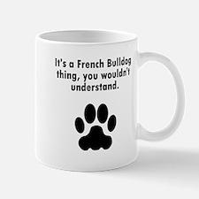 Its A French Bulldog Thing Mugs