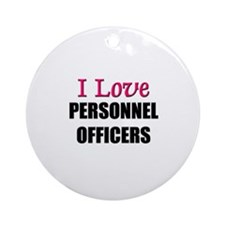 I Love PERSONNEL OFFICERS Ornament (Round)