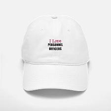 I Love PERSONNEL OFFICERS Baseball Baseball Cap