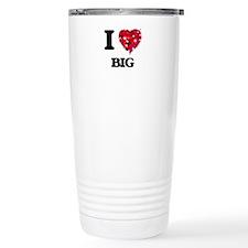 I Love Big Travel Mug