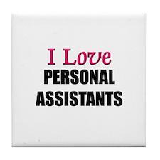 I Love PERSONAL ASSISTANTS Tile Coaster