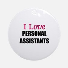 I Love PERSONAL ASSISTANTS Ornament (Round)