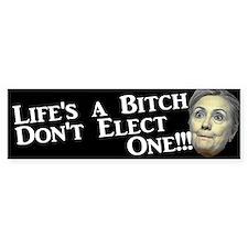 Life's A Bitch Hillary Bumper Bumper Stickers