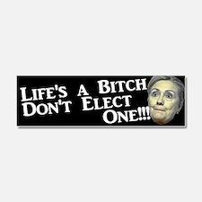 Life's A Bitch Hillary Car Magnet 10 X 3