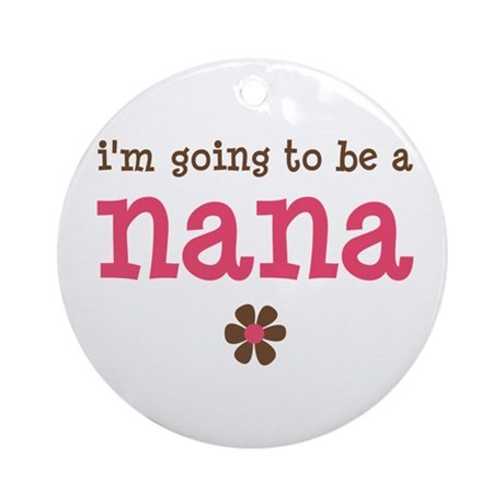 going to be a nana Ornament (Round)