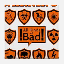 Warning signs - all kinds of bad Tile Coaster