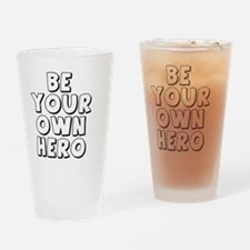 BE YOUR OWN HERO Drinking Glass